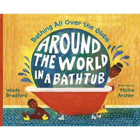 Around the World in a Bathtub - by  Wade Bradford (Hardcover) - image 1 of 1