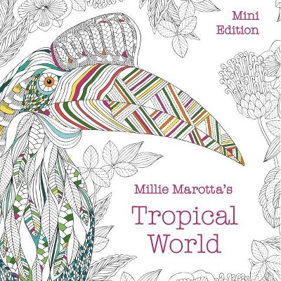 Millie Marotta's Tropical World: Mini Edition - (Millie Marotta Adult  Coloring Book) (Paperback) : Target
