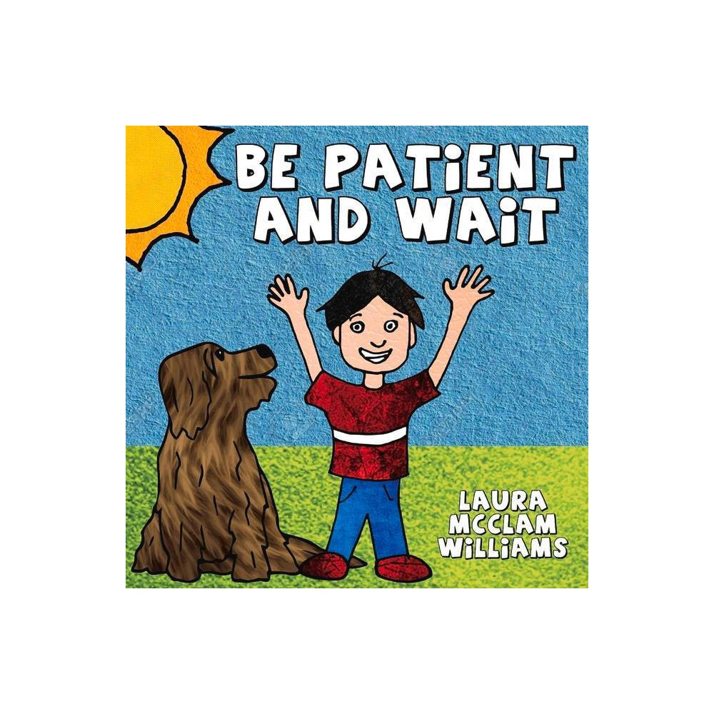 Be Patient And Wait By Laura Mcclam Williams Paperback