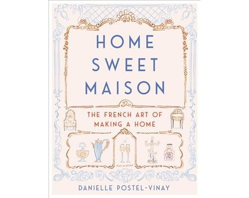 Home Sweet Maison : The French Art of Making a Home -  by Danielle Postel-Vinay (Hardcover) - image 1 of 1