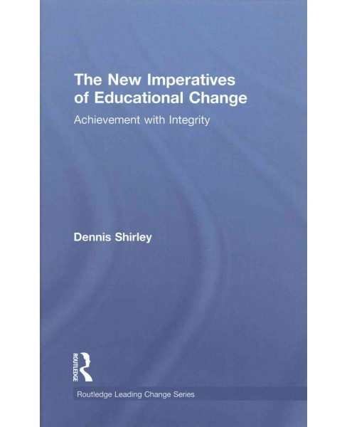 New Imperatives of Educational Change : Achievement With Integrity (Hardcover) (Dennis Shirley) - image 1 of 1