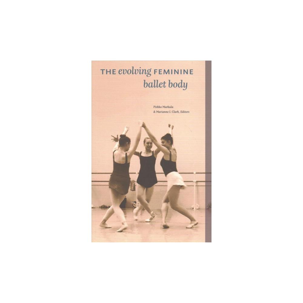 Evolving Feminine Ballet Body - (Paperback)