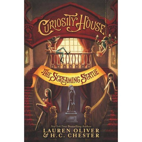 Curiosity House: The Screaming Statue - by  Lauren Oliver & H C Chester (Hardcover) - image 1 of 1