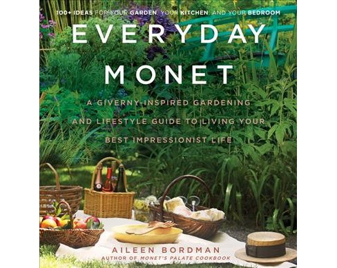 Everyday Monet : A Giverny-Inspired Gardening and Lifestyle Guide to Living Your Best Impressionist Life - image 1 of 1