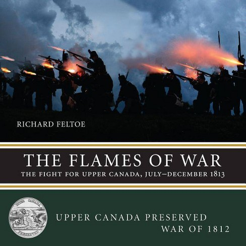 The Flames of War - (Upper Canada Preserved War of 1812) by  Richard Feltoe (Paperback) - image 1 of 1
