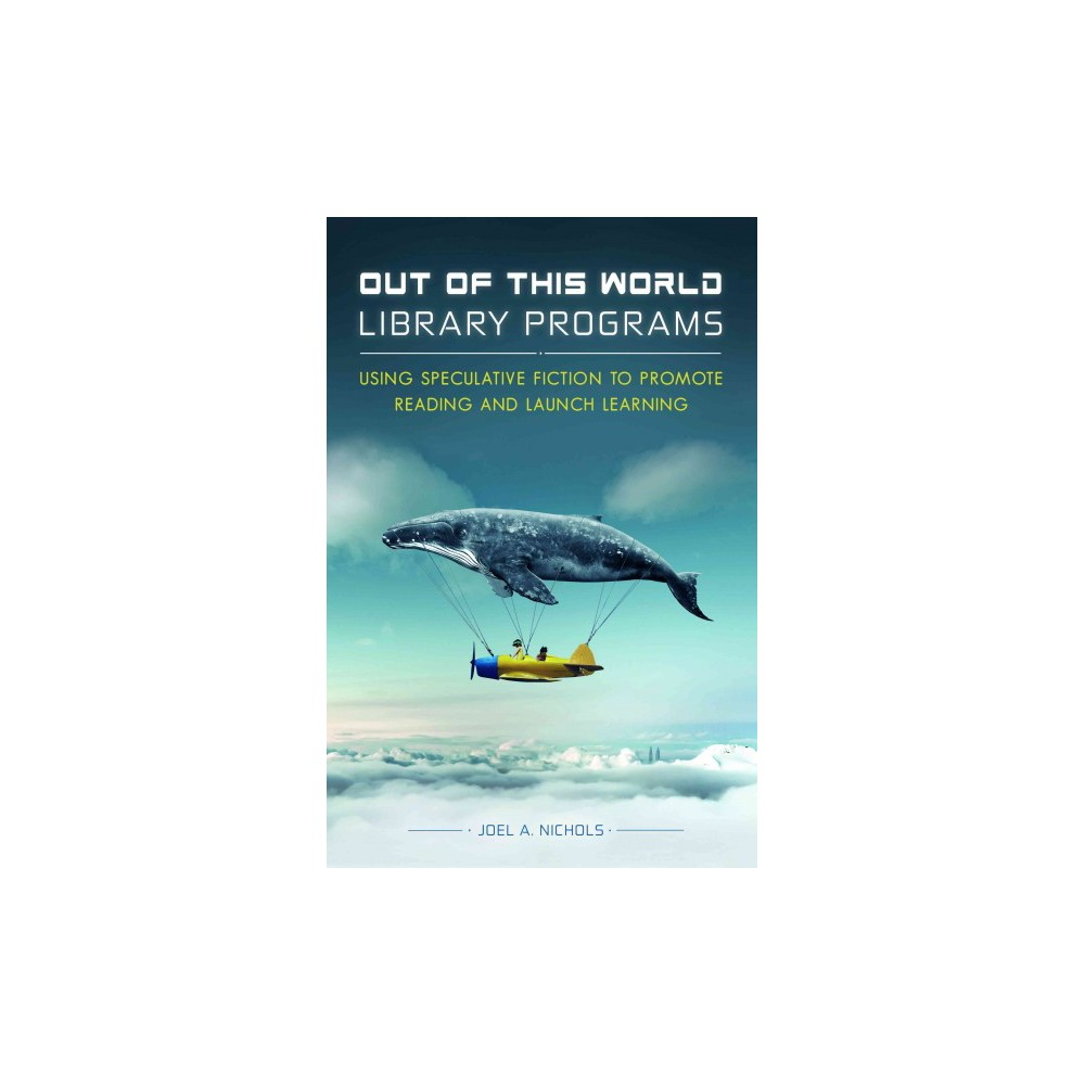 Out of This World Library Programs : Using Speculative Fiction to Promote Reading and Launch Learning
