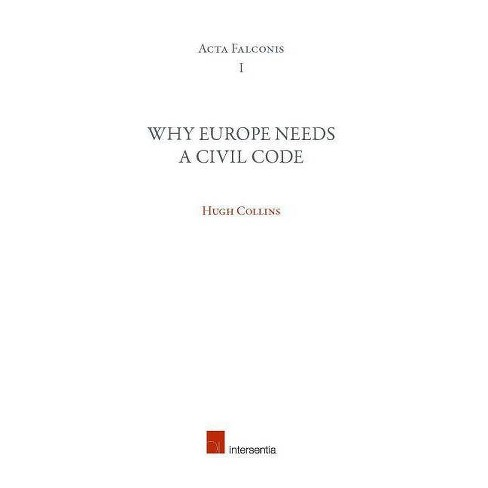 Why Europe Needs a Civil Code - (ACTA Falconis) by  Hugh Collins (Paperback) - image 1 of 1
