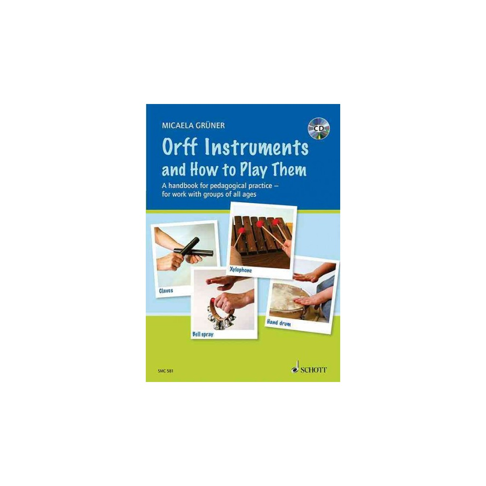 Orff Instruments and How to Play Them : A Handbook for Pedagogical Practice for Work With Groups of All