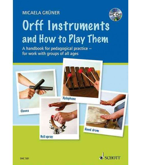 Orff Instruments and How to Play Them : A Handbook for Pedagogical Practice for Work With Groups of All - image 1 of 1
