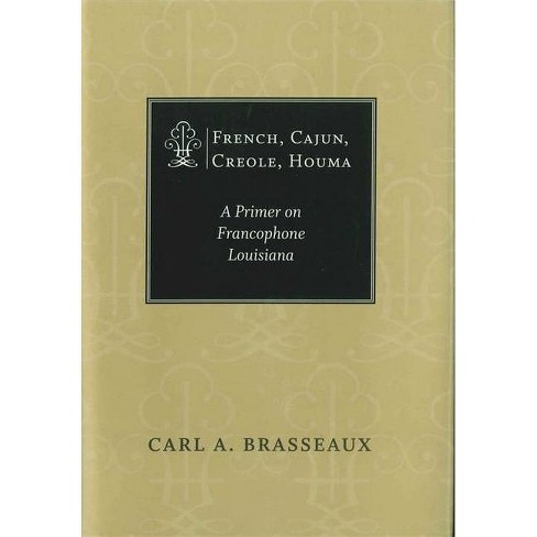 French, Cajun, Creole, Houma - by  Carl A Brasseaux (Hardcover) - image 1 of 1