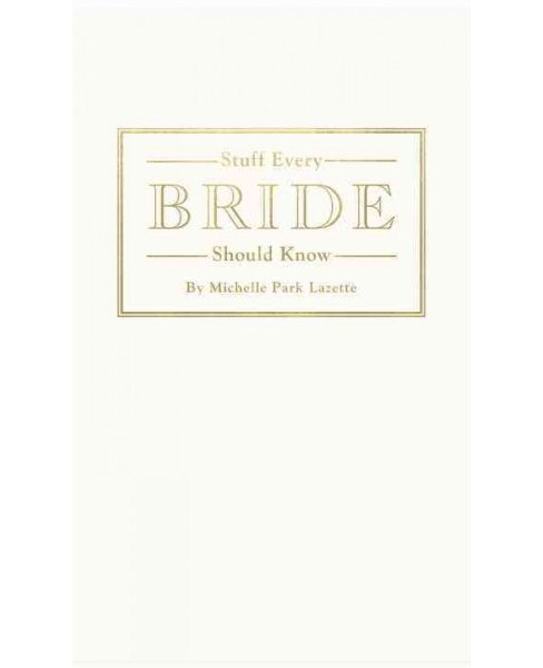 Stuff Every Bride Should Know (Hardcover) (Michelle Park Lazette) - image 1 of 1