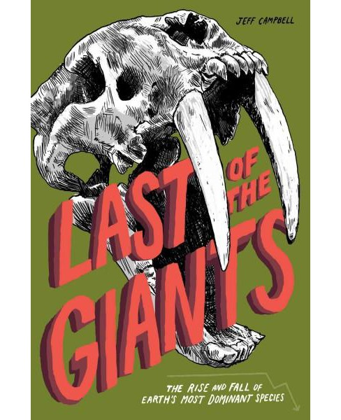 Last of the Giants : The Rise and Fall of Earth's Most Dominant Species (Paperback) (Jeff Campbell) - image 1 of 1
