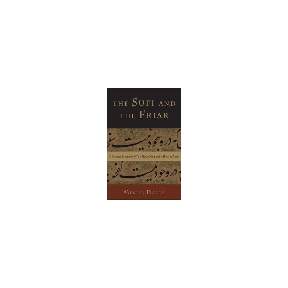 Sufi and the Friar : A Mystical Encounter of Two Men of God in the Abode of Islam - Reprint (Paperback)