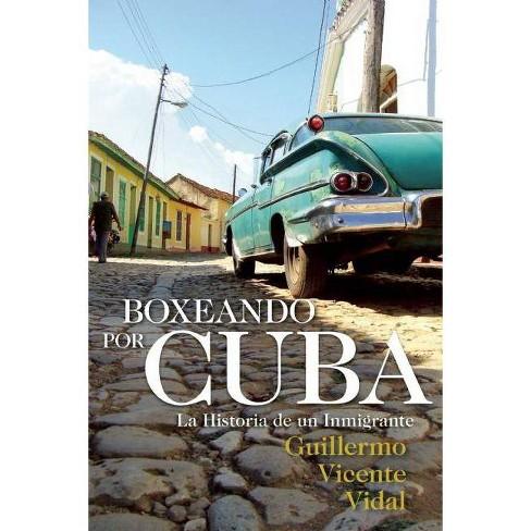 Boxeando Por Cuba - by  Guillermo Vicente Vidal (Paperback) - image 1 of 1