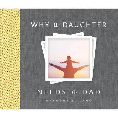 Why a Daughter Needs a Dad - 4 Edition by Gregory Lang (Hardcover)