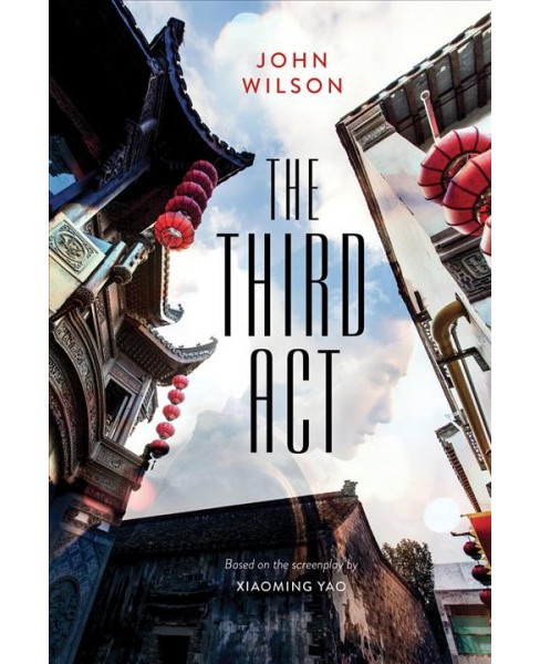 Third Act -  by John Wilson & Xiaoming Yao (Paperback) - image 1 of 1