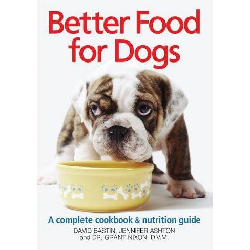 Better Food for Dogs - 2 Edition by  David Bastin & Jennifer Ashton & Grant Nixon (Paperback) - image 1 of 1