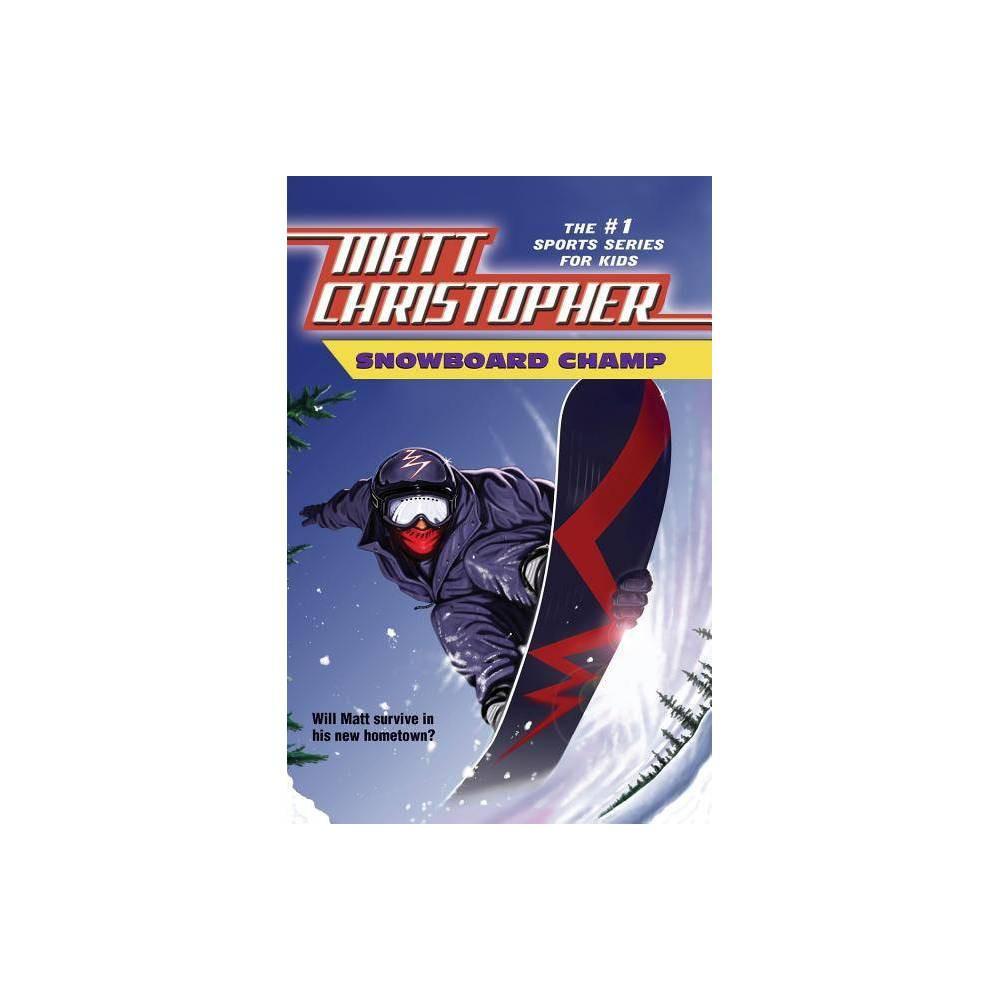 Snowboard Champ Matt Christopher Sports Classics By Matt Christopher Paperback