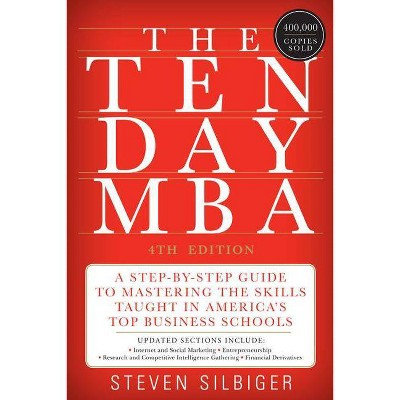 The Ten-Day MBA - 4th Edition by  Steven A Silbiger (Paperback)