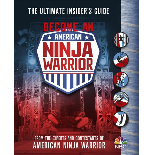 Become an American Ninja Warrior : The Ultimate Insider's Guide -  (Hardcover) - image 1 of 1