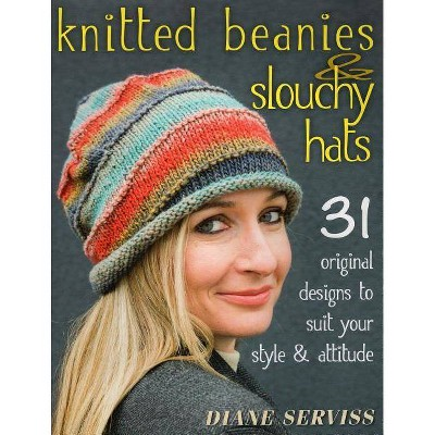 Knitted Beanies & Slouchy Hats - by Diane Serviss (Paperback)