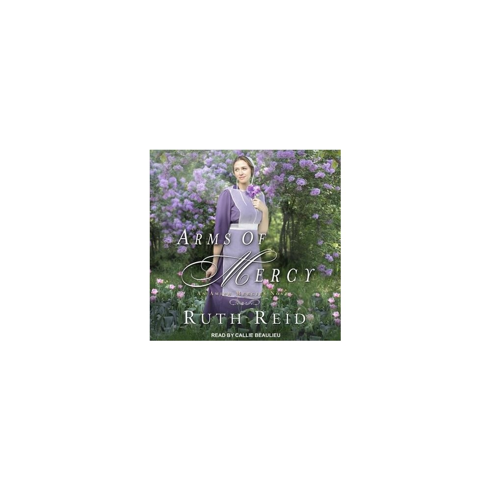 Arms of Mercy - Unabridged (Amish Mercies) by Ruth Reid (CD/Spoken Word)