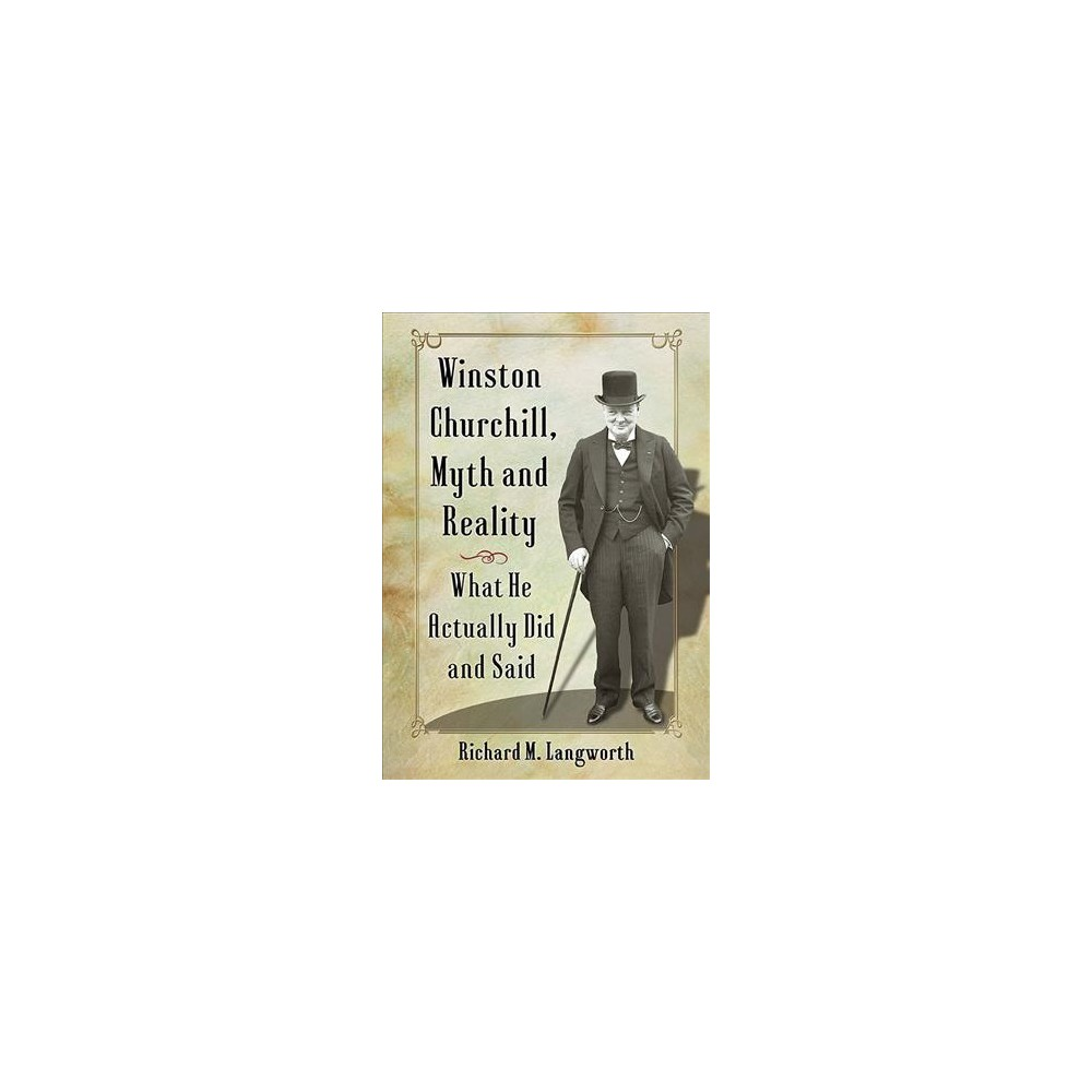 Winston Churchill, Myth and Reality : What He Actually Did and Said - (Paperback)