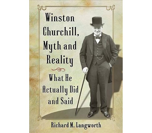 Winston Churchill, Myth and Reality : What He Actually Did and Said -  (Paperback) - image 1 of 1