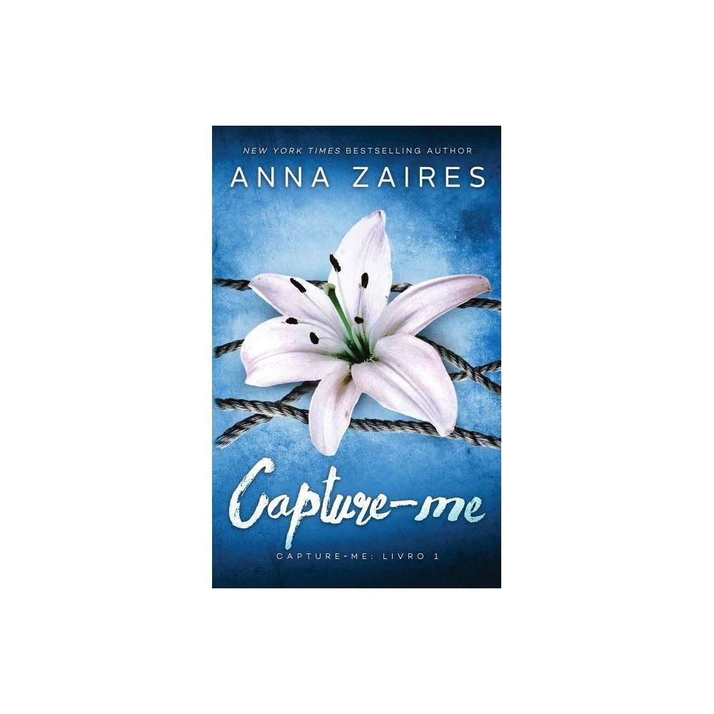 Capture Me Capture Me By Anna Zaires Dima Zales Paperback
