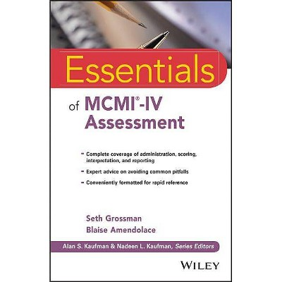 Essentials of MCMI-IV Assessment - (Essentials of Psychological Assessment) by  Seth D Grossman & Blaise Amendolace (Paperback)