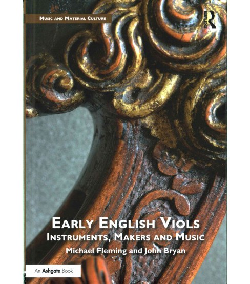 Early English Viols : Instruments, Makers and Music (Hardcover) (Michael Fleming & John Bryan) - image 1 of 1
