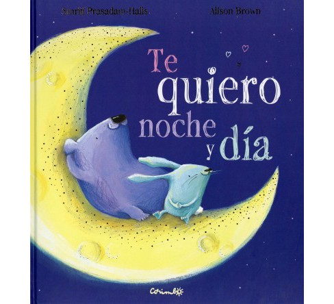 Te quiero noche y día / I Love You Night and Day -  by Smriti Prasadam-Halls (Hardcover) - image 1 of 1
