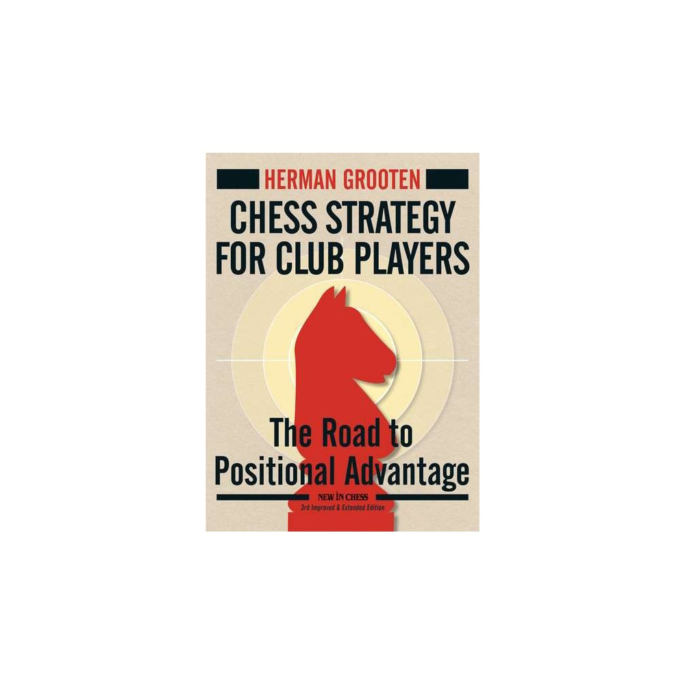 Chess Strategy for Club Players : The Road to Positional Advantage, Improved and Extended Edition