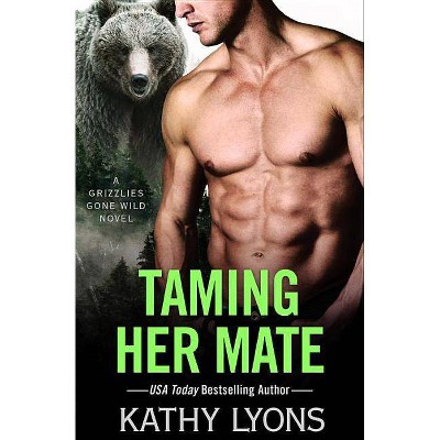 Taming Her Mate - (Grizzlies Gone Wild) by  Kathy Lyons (Paperback)