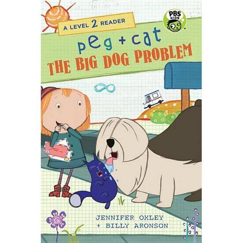 Peg + Cat: The Big Dog Problem: A Level 2 Reader - by  Jennifer Oxley & Billy Aronson (Hardcover) - image 1 of 1