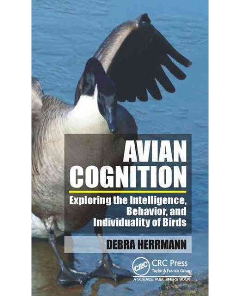 Avian Cognition : Exploring the Intelligence, Behavior, and Individuality of Birds (Hardcover) (Debra - image 1 of 1