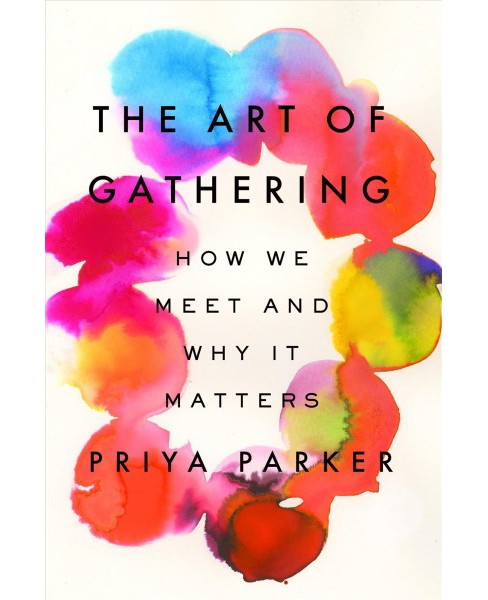 Art of Gathering : How We Meet and Why It Matters -  by Priya Parker (Hardcover) - image 1 of 1