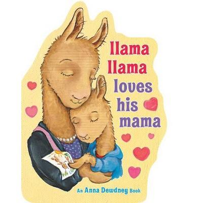 Llama Llama Loves His Mama - by Anna Dewdney (Board Book)