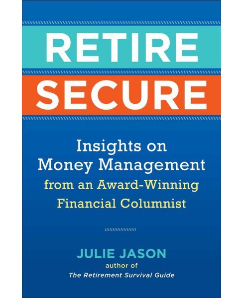 Retire Securely : Insights on Money Management from an Award-Winning Financial Columnist -  (Paperback) - image 1 of 1