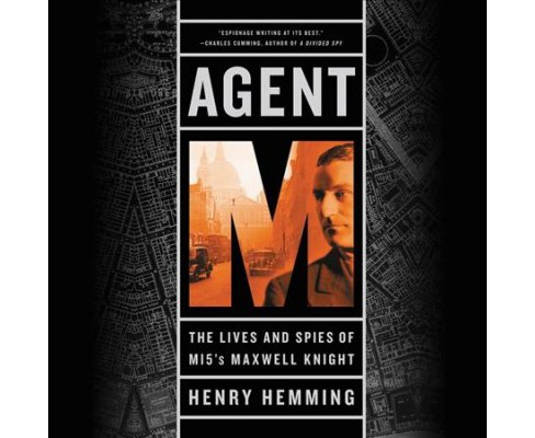 Agent M : The Lives and Spies of Mi5's Maxwell Knight: Library Edition (Unabridged) (CD/Spoken Word) - image 1 of 1