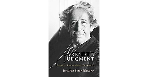 Arendt's Judgment : Freedom, Responsibility, Citizenship (Hardcover) (Jonathan Peter Schwartz) - image 1 of 1