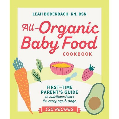 All-Organic Baby Food Cookbook - by Leah Bodenbach (Paperback)