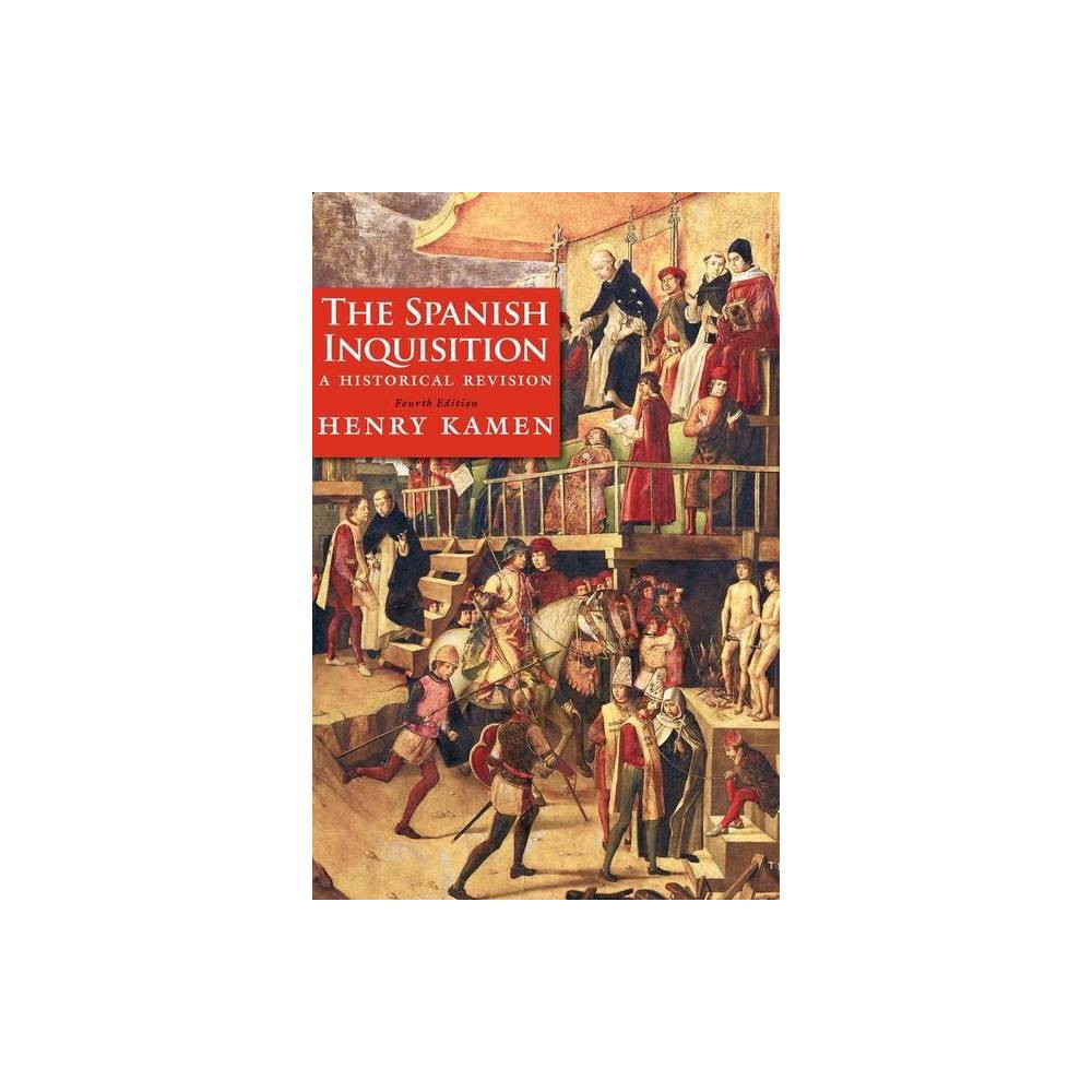The Spanish Inquisition 4th Edition By Henry Kamen Paperback