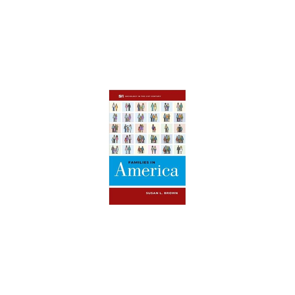 Families in America - (Sociology in the Twenty-first Century) by Susan L. Brown (Paperback)
