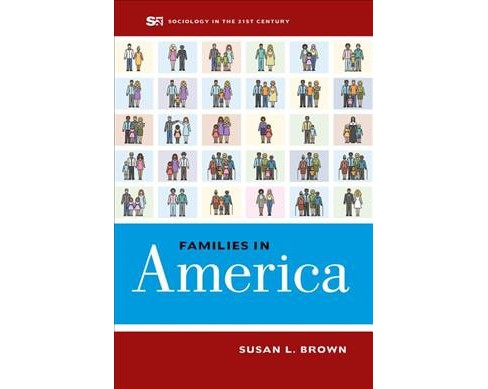 Families in America -  (Sociology in the Twenty-first Century) by Susan L. Brown (Paperback) - image 1 of 1