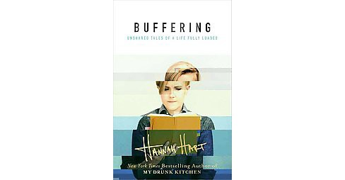 Buffering: Unshared Tales of a Life Fully Loaded (Hardcover) by Hannah Hart - image 1 of 1
