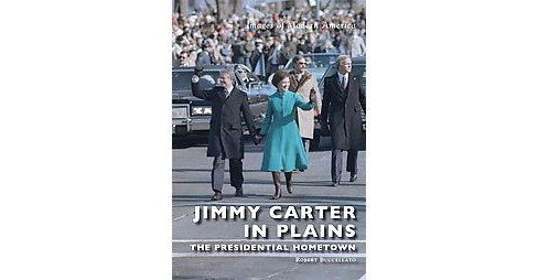Jimmy Carter in Plains : The Presidential Hometown (Paperback) (Robert Buccellato) - image 1 of 1