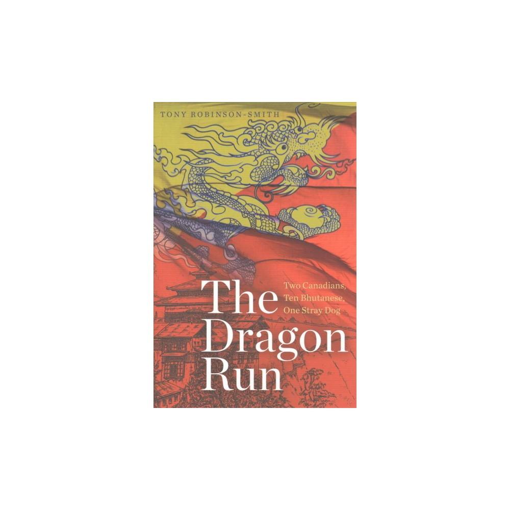 Dragon Run : Two Canadians, Ten Bhutanese, One Stray Dog (Paperback) (Tony Robinson-smith)