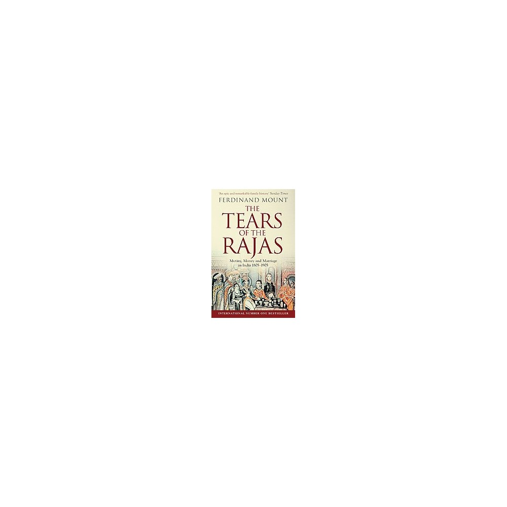 Tears of the Rajas : Mutiny, Money and Marriage in India 1805-1905 (Paperback) (Ferdinand Mount)