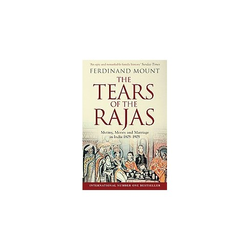 Tears Of The Rajas Mutiny Money And Marriage In India 1805 1905